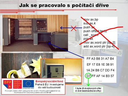 Jak se pracovalo s počítači dříve mov ax,bp sub ax,4 push ax push offset text2 call _scanf pop ax mov ax,word ptr [bp-2] add ax,word ptr [bp-4] FF A3 B8.