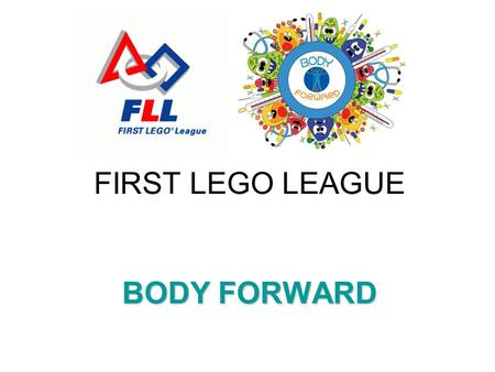 FIRST LEGO LEAGUE BODY FORWARD