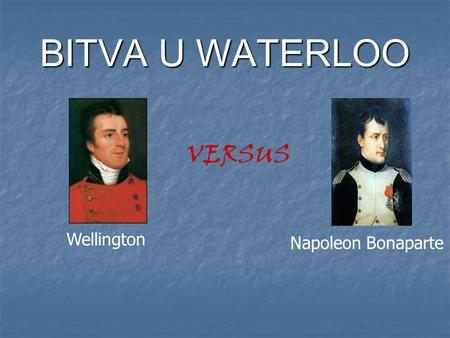BITVA U WATERLOO VERSUS Wellington Napoleon Bonaparte.