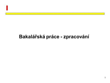 1 Bakalářská práce - zpracování. 2 Obecný obsah BP Objective – cíl BP Introduction – současný stav (state-of-the-art), rešerše literatury Method – co.