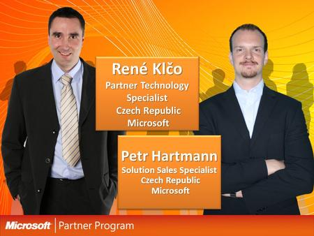 René Klčo Partner Technology Specialist Czech Republic Microsoft Petr Hartmann Solution Sales Specialist Czech Republic Microsoft.
