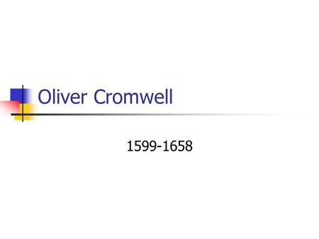Oliver Cromwell 1599-1658.