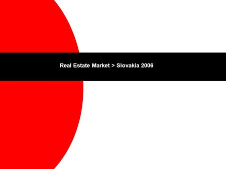 Real Estate Market > Slovakia 2006. Presented by Martin Skalický.