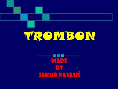 TROMBON Made by Jakub Pavluš.