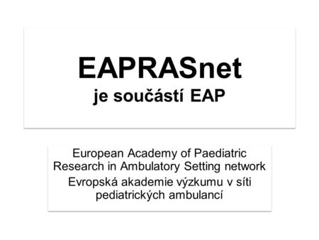 EAPRASnet je součástí EAP European Academy of Paediatric Research in Ambulatory Setting network Evropská akademie výzkumu v síti pediatrických ambulancí.