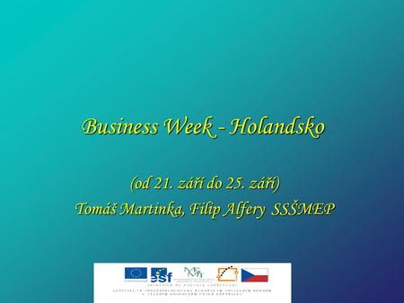 Business Week - Holandsko (od 21. září do 25. září) Tomáš Martinka, Filip Alfery SSŠMEP.