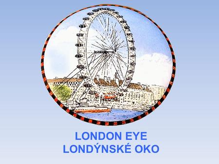 LONDON EYE LONDÝNSKÉ OKO.