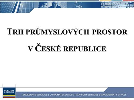 BROKERAGE SERVICES | CORPORATE SERVICES | ADVISORY SERVICES | MANAGEMENT SERVICES T RH PRŮMYSLOVÝCH PROSTOR V Č ESKÉ REPUBLICE.