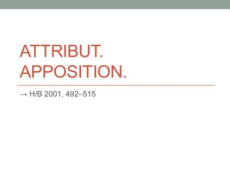 Attribut. Apposition. → H/B 2001, 492–515.