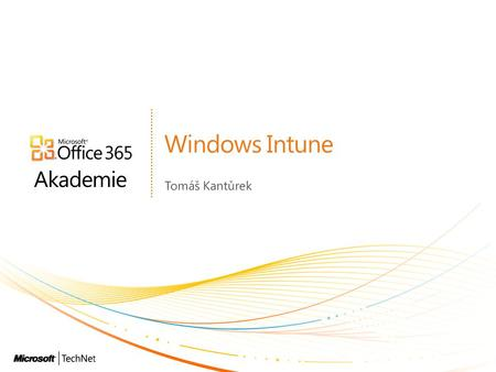Akademie Windows Intune Tomáš Kantůrek. Office 365 akademie Úvod do Office 365 – 6.10. Správa identit a autentizace v Office 365 – 11.10. Nasazení Office.