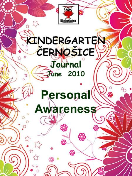 KINDERGARTEN ČERNOŠICE Journal June 2010 Personal Awareness.