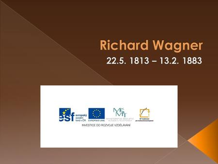 Richard Wagner 22.5. 1813 – 13.2. 1883.
