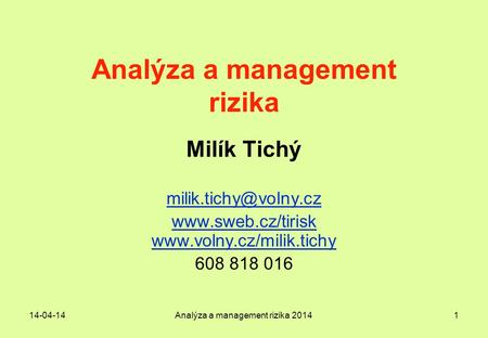 Analýza a management rizika Milík Tichý   608 818 016 14-04-14Analýza a management rizika.