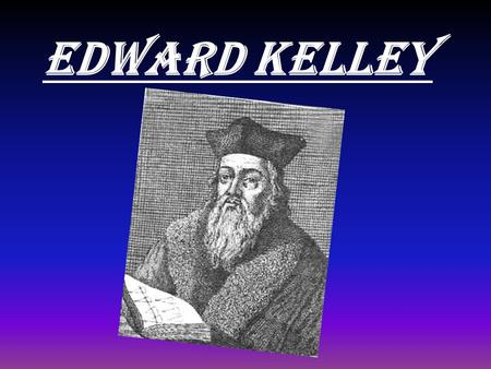 EDWARD KELLEY.