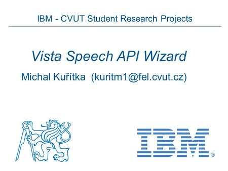 IBM - CVUT Student Research Projects Vista Speech API Wizard Michal Kuřítka