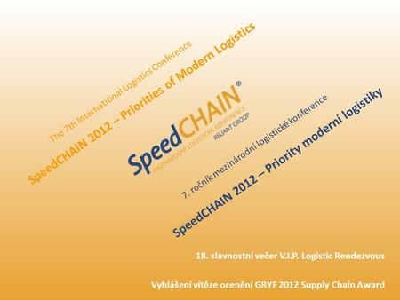SpeedCHAIN 2012 – Priority moderní logistiky The 7th International Logistics Conference SpeedCHAIN 2012 – Priorities of Modern Logistics 7. ročník mezinárodní.