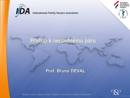 Things we knew, things we did… Things we have learnt, things we should do Přístup k neplodnému páru Prof. Bruno DEVAL.