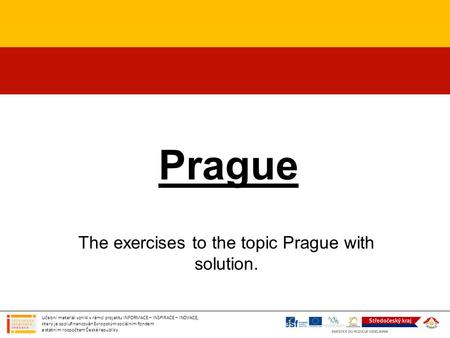 The exercises to the topic Prague with solution.