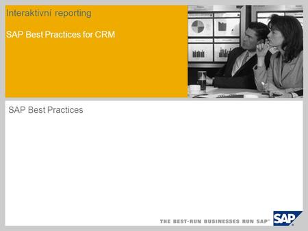 Interaktivní reporting SAP Best Practices for CRM SAP Best Practices.