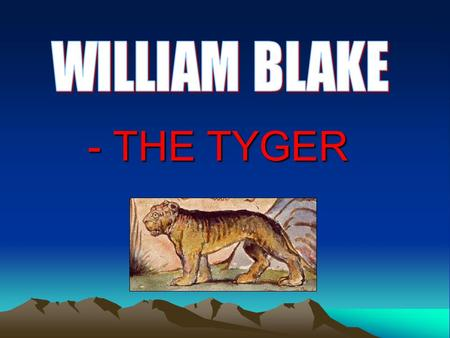 WILLIAM BLAKE - THE TYGER.