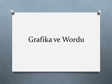 Grafika ve Wordu.