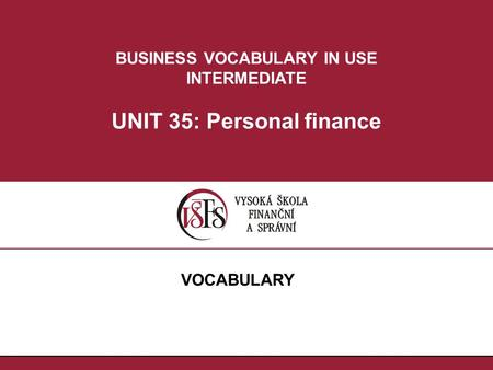 BUSINESS VOCABULARY IN USE INTERMEDIATE UNIT 35: Personal finance VOCABULARY.