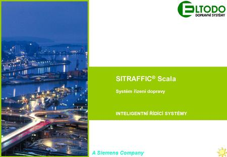 Industrial Solutions and Services Your Success is Our Goal SITRAFFIC Scala (UTC) SITRAFFIC Concert (TMS) SITRAFFIC ® Scala Systém řízení dopravy INTELIGENTNÍ.