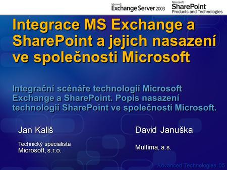 Advanced Technologies 05 Integrace MS Exchange a SharePoint a jejich nasazení ve společnosti Microsoft Integrační scénáře technologií Microsoft Exchange.