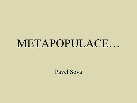 METAPOPULACE… Pavel Sova.