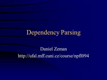 Dependency Parsing Daniel Zeman