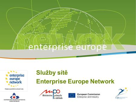 European Commission Enterprise and Industry Služby sítě Enterprise Europe Network.