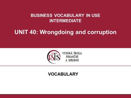 BUSINESS VOCABULARY IN USE INTERMEDIATE UNIT 40: Wrongdoing and corruption VOCABULARY.