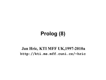 Prolog (8) Jan Hric, KTI MFF UK,1997-2010a