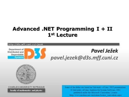 CHARLES UNIVERSITY IN PRAGUE  faculty of mathematics and physics Advanced.NET Programming I + II 1 st Lecture Pavel Ježek.