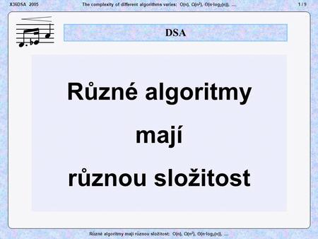 1 / 9X36DSA 2005The complexity of different algorithms varies: O(n), Ω(n 2 ), Θ(n·log 2 (n)), … Různé algoritmy mají různou složitost: O(n), Ω(n 2 ), Θ(n·log.