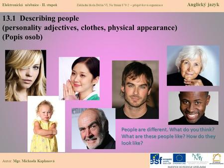 Autor: Mgr. Michaela Kaplanová 13.1 Describing people (personality adjectives, clothes, physical appearance) (Popis osob) Elektronická učebnice - II. stupeň.