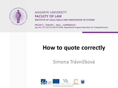 How to quote correctly Simona Trávníčková. The aim of a presentation to explain what the quotation is to show why to quote to give an examples of usually.