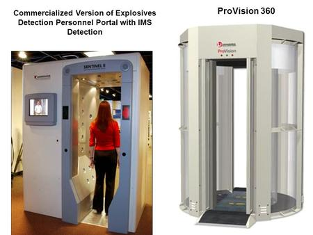 ProVision 360 Commercialized Version of Explosives Detection Personnel Portal with IMS Detection.