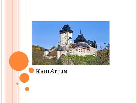 K ARLŠTEJN. S ITUATION Karlštejn is situated 25 km from Prague.