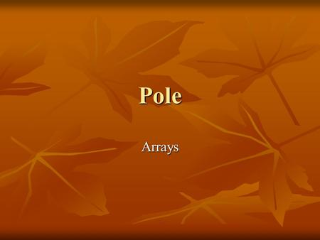 Pole Arrays.