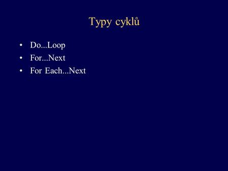Typy cyklů Do...Loop For...Next For Each...Next.