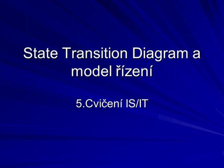 State Transition Diagram a model řízení 5.Cvičení IS/IT.
