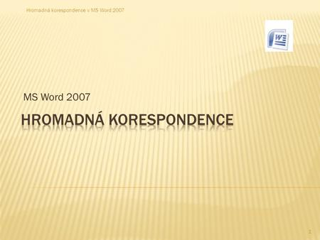 MS Word 2007 1 Hromadná korespondence v MS Word 2007.