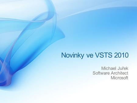 Novinky ve VSTS 2010 Michael Juřek Software Architect Microsoft.