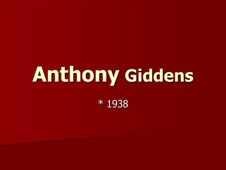 Anthony Giddens * 1938.