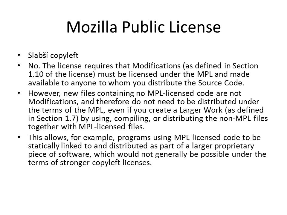 Ve zkratce MPL: The copyleft applies to any files containing MPLed code.