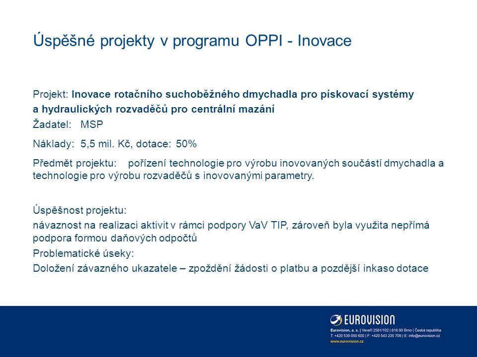 Úspěšné projekty v programu OPPI - Inovace Projekt: Nové výrobní technologie pro realizaci specifických výrobků Žadatel: Velký podnik Náklady: 32,5 mil.