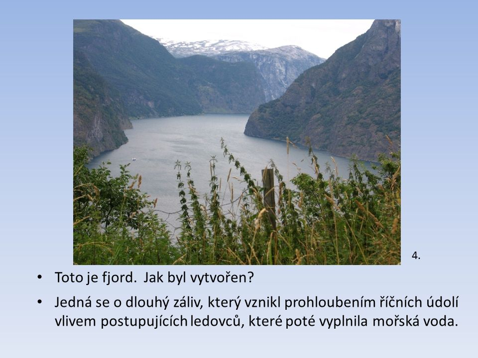 Toto je fjord.Jak byl vytvořen. 4.