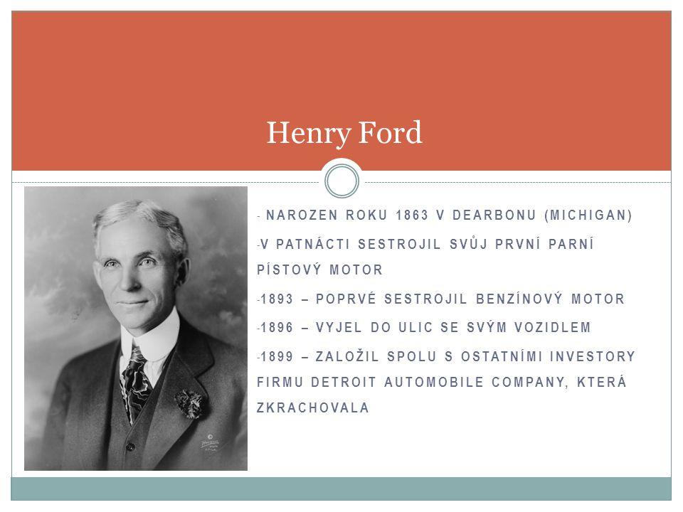 - 1903 – FORD ZALOŽIL FIRMU S OPERATIVNÍM KAPITÁLEM 28 000 DOLARŮ - 1906 – FORD SESTROJIL LEVNĚJŠÍ VŮZ, MODEL T, KTERÝ BYL DOSTUPNÝ I PRO CHUDŠÍ LID - 1910 – POPRVÉ VYUŽIL PÁSOVÉ VÝROBY Ford motor company