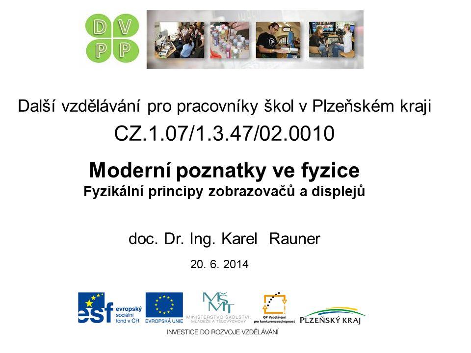 Další vzdělávání pro pracovníky škol v Plzeňském kraji CZ.1.07/1.3.47/02.0010 Moderní poznatky ve fyzice Fyzikální principy zobrazovačů a displejů doc.